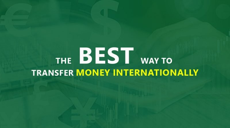 The Best Way To Transfer Money Internationally